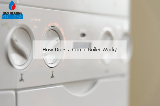 How Does a Combi Boiler Work