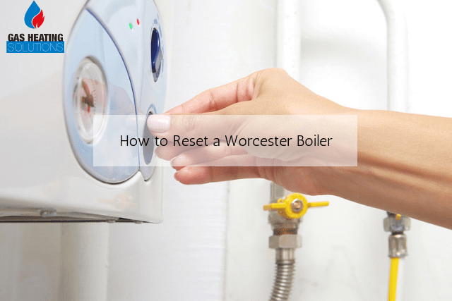 How to Reset a Worcester Boiler