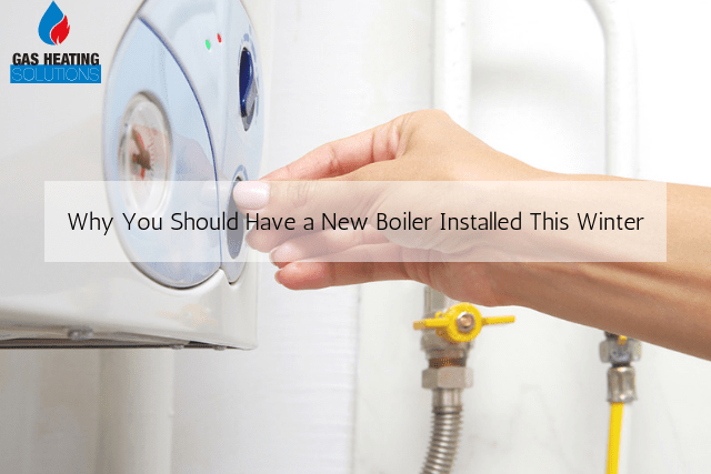 Why You Should Have a New Boiler Installed This Winter